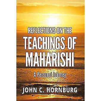 Reflections on the Teachings of Maharishi by Hornburg & John C.