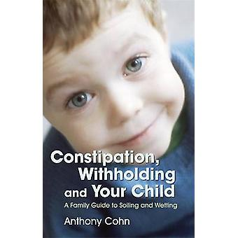 Constipation Withholding and Your Child by Anthony Cohn