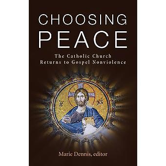 Välja fred den katolska kyrkan återvänder till evangeliet ickevåld genom redigerad av Marie Dennis
