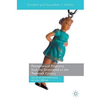Perceptions of Pregnancy from the Seventeenth to the Twentie by Jennifer Evans