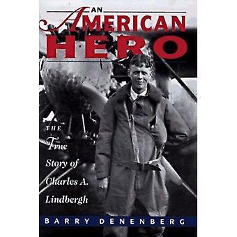 An American Hero - The True Story of Chrles A. Lindbergh by Barry Dene