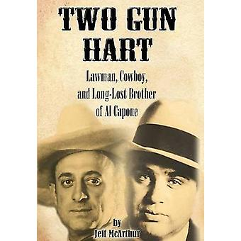 Two Gun Hart Law Man Cowboy and LongLost Brother of Al Capone by McArthur & Jeff