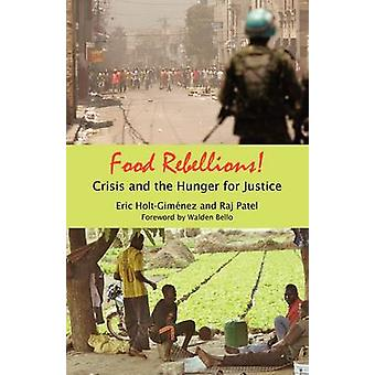 Food Rebellions Crisis and the Hunger for Justice by HoltGimnez & Eric