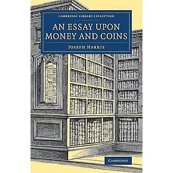 An Essay upon Money and Coins by Harris & Joseph