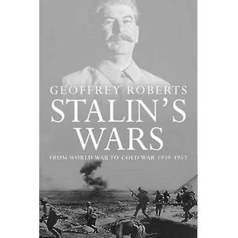 Stalins Wars From World War to Cold War 19391953 by Roberts & Geoffrey