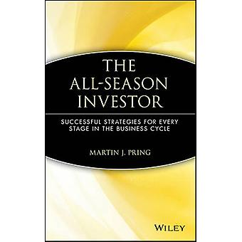 The AllSeason Investor Successful Strategies for Every Stage in the Business Cycle par Pring et Martin J.