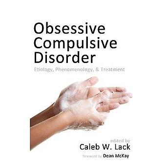 ObsessiveCompulsive Disorder Etiology Phenomenology and Treatment by Lack & Caleb W.