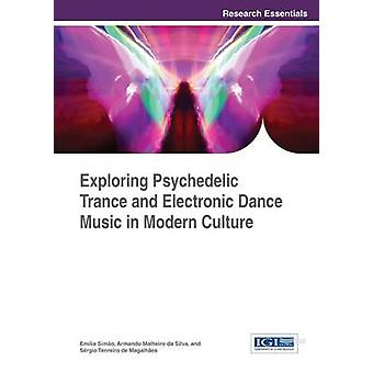 Exploring Psychedelic Trance and Electronic Dance Music in Modern Culture by Tenreiro de Magalhaes & Sergio