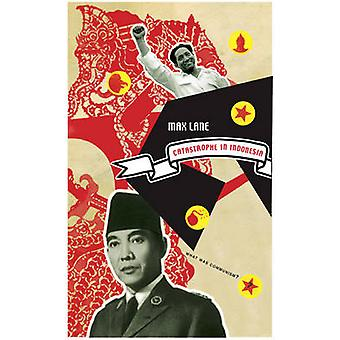 Catastrophe in Indonesia by Max Lane - 9781906497675 Book