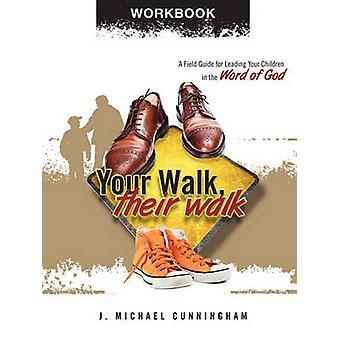 Your Walk Their Walk  Workbook by Cunningham & J. Michael