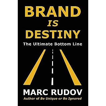 Brand Is Destiny The Ultimate Bottom Line by Rudov & Marc H.