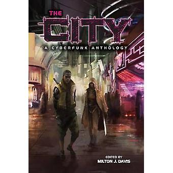 The City A Cyberfunk Anthology by Davis & Milton J
