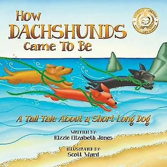 How Dachshunds Came to Be A Tall Tale About a Short Long Dog Soft Cover by Jones & Kizzie Elizabeth