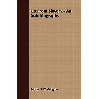 Up from Slavery  An Autobiography by Washington & Booker T.