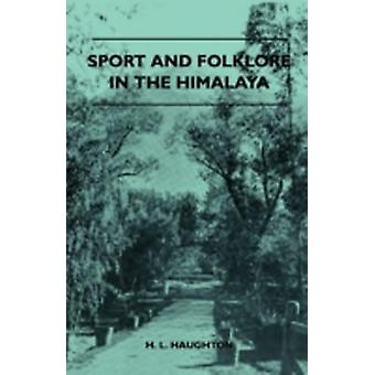 Sport and Folklore in the Himalaya by Haughton & H. L.