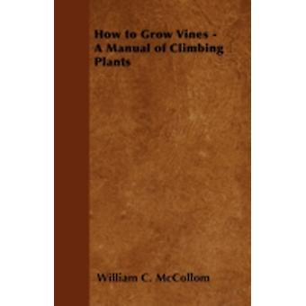 How to Grow Vines  A Manual of Climbing Plants by McCollom & William C.