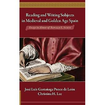 Reading and Writing Subjects in Medieval and Golden Age Spain Essays in Honor of Ronald E. Surtz by Gastaaga Ponce de Len & Jos Luis