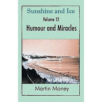 Sunshine and Ice Volume 12 Humour and Miracles by Money & Martin
