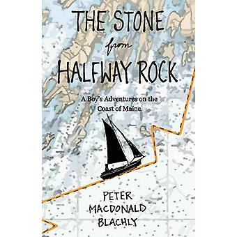 The Stone from Halfway Rock A Boys Adventures on the Coast of Maine by Blachly & Peter Macdonald