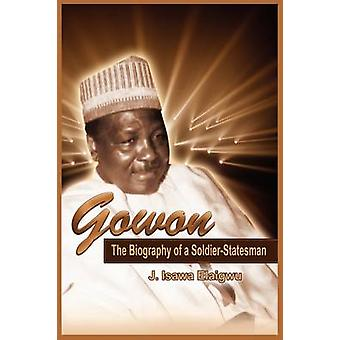Gowon The Biography of a SoldierStatesman by Elaigwu & Isawa J