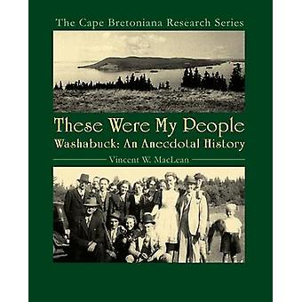 These Were My People Washabuck An Anecdotal History by MacLean & Vincent W