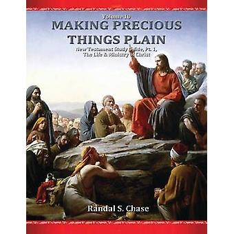 New Testament Study Guide Pt. 1 The Life  Ministry of Jesus Christ Making Precious Things Plain Vol. 10 by Chase & Randal S.
