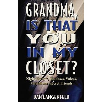 Grandma Is That You In My Closet Night Terrors Shadows Voices Visitations Secret Friends by Langenfeld & Dan