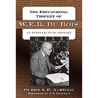 The Educational Thought of W.E.B. Du Bois - An Intellectual History von
