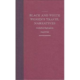 Black and White Women's Travel Narratives - Antebellum Explorations by