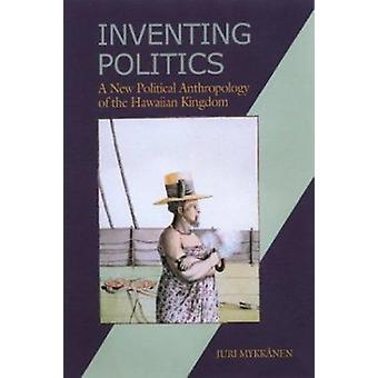 Inventing Politics - A New Political Anthropology of the Hawaiian King