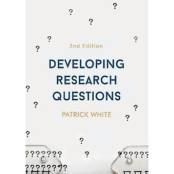 Developing Research Questions by Patrick White - 9781137490476 Book