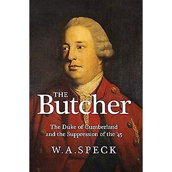 The Butcher - The Duke of Cumberland and the Suppression of the '45 by