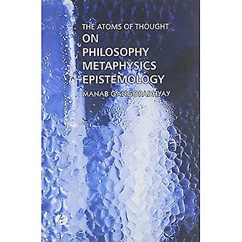 The Atoms of Thought: on Philosophy, Metaphysics, Epistemology