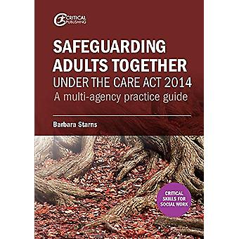 Safeguarding Adults Together under the Care Act 2014 - A multi-agency