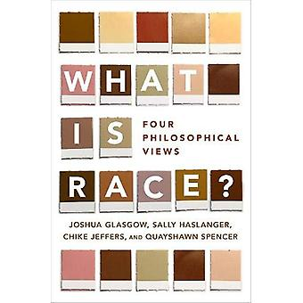 What Is Race? - Four Philosophical Views by Joshua Glasgow - 978019061