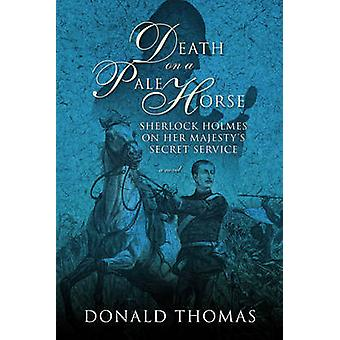 Death on a Pale Horse  Sherlock Holmes on Her Majestys Secret Service by Donald Thomas