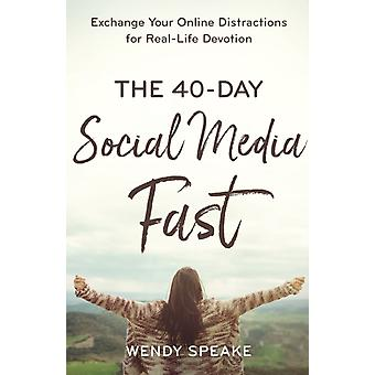 The 40Day Social Media Fast  Exchange Your Online Distractions for RealLife Devotion by Wendy Speake & Foreword by Lisa Whittle