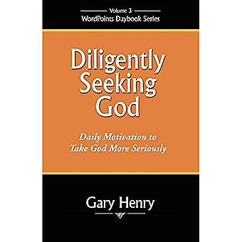 Diligently Seeking God: Daily Motivation to Take God More Seriously