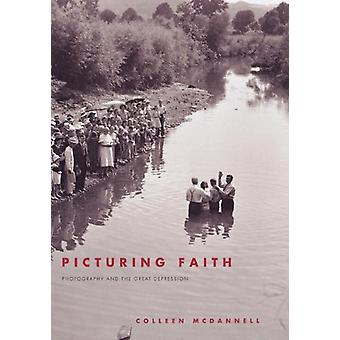Picturing Faith - Photography and the Great Depression by Colleen McDa