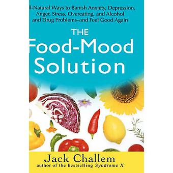 The Food-Mood Solution - All-natural Ways to Banish Anxiety - Depressi