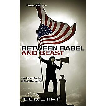 Between Babel and Beast by Peter J Leithart - 9781498213042 Book