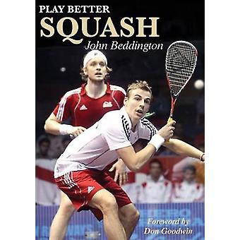 Play Better Squash by John Beddington - 9781782812364 Book