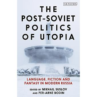 PostSoviet Politics of Utopia by Edited by Mihail Suslov & Edited by Per arne Bodin