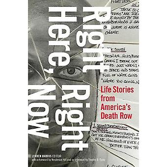 Right Here Right Now Life Stories from America's Death Row