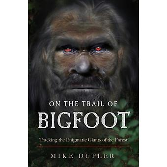 On the Trail of Bigfoot by Mike Mike Dupler Dupler