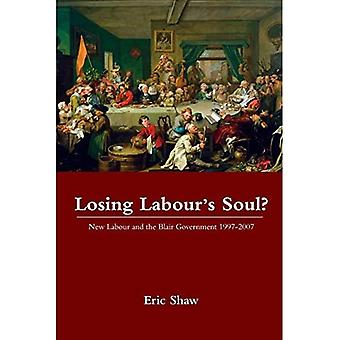Losing Labour's Soul?: New Labour and the Blair Government 1997-2007