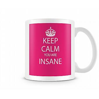 Keep Calm You Are Insane Printed Mug