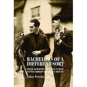 Bachelors of a Different Sort  Queer Aesthetics Material Culture and the Modern Interior in Britain by John Potvin