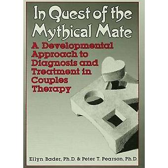 In Quest of the Mythical Mate  A Developmental Approach To Diagnosis And Treatment In Couples Therapy by Ellyn Bader & Peter Pearson