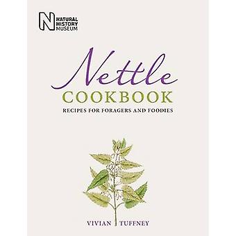 Nettle Cookbook - Recipes for Foragers and Foodies by Vivian Tuffney -